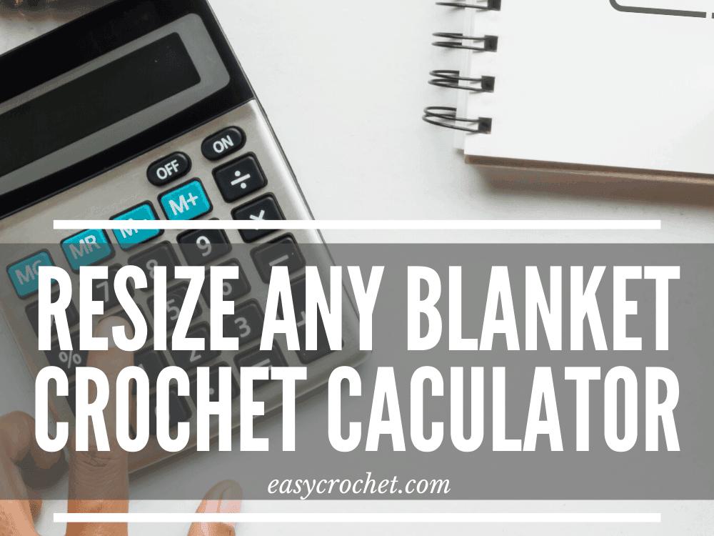 Resize a crochet blanket calculator